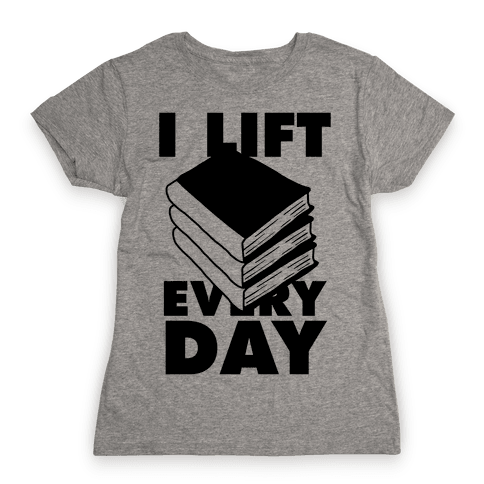 I Lift (Books) Every Day Womens T-Shirt