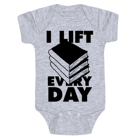 I Lift (Books) Every Day Baby Onesy