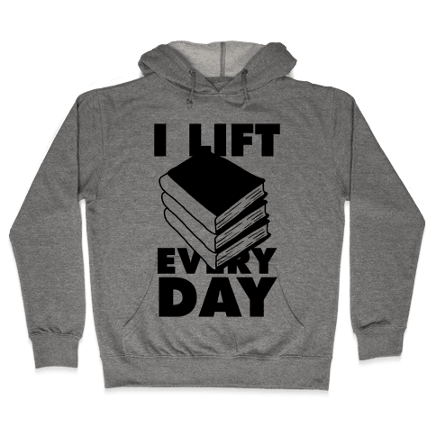 I Lift (Books) Every Day Hooded Sweatshirt