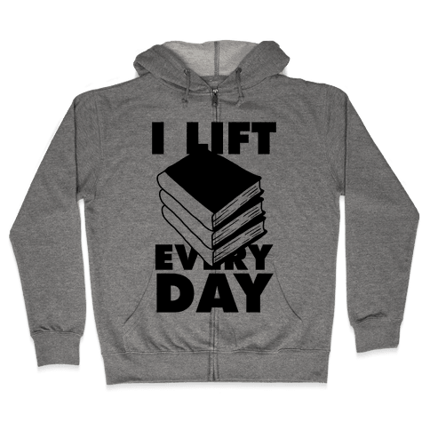 I Lift (Books) Every Day Zip Hoodie