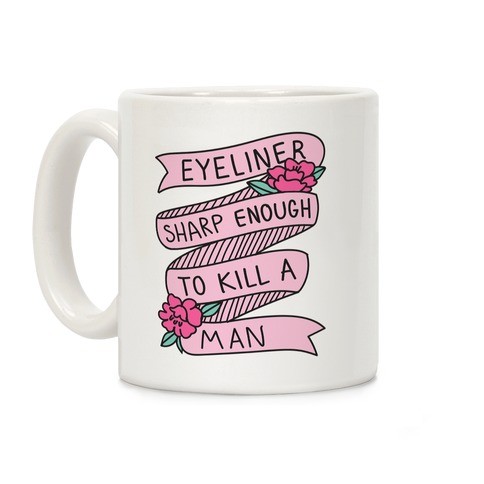 Eyeliner Sharp Enough To Kill A Man Coffee Mug