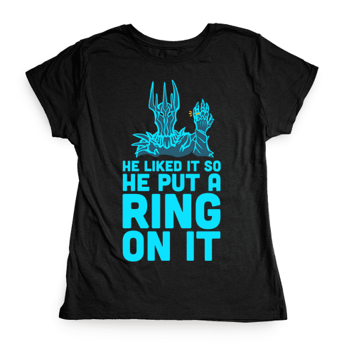 He Liked It So He Put a Ring on It! Womens T-Shirt