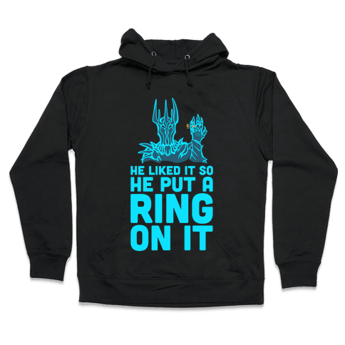 He Liked It So He Put a Ring on It! Hooded Sweatshirt