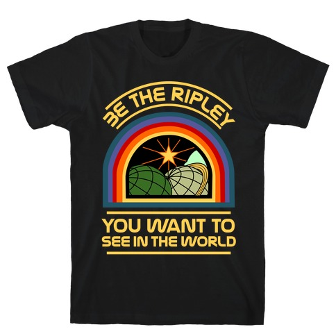 Be the Ripley You Want to See in the World T-Shirt