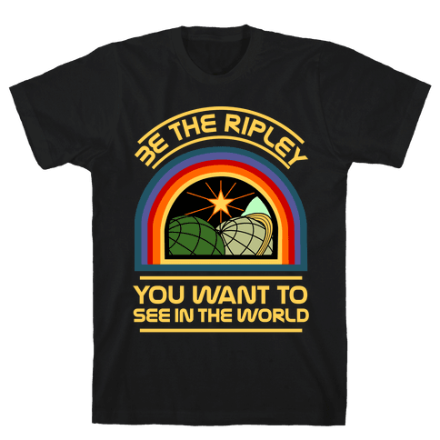 Be the Ripley You Want to See in the World Mens T-Shirt