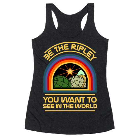 Be the Ripley You Want to See in the World Racerback Tank Top