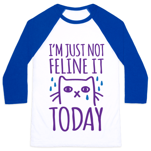 I'm Just Not Feline it Today Baseball Tee
