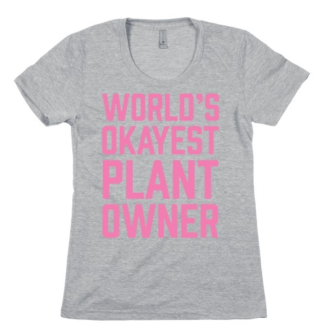 World's Okayest Plant Owner Womens T-Shirt