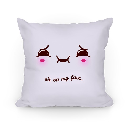 Sit on My Face Pillow