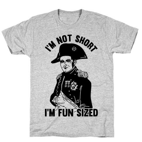 I'm Not Short I'm Fun Sized T-Shirt