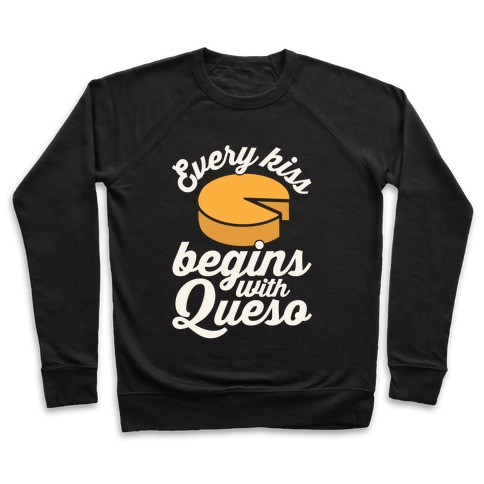 Every Kiss Begins With Queso Pullover