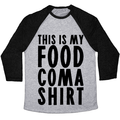 This Is My Food Coma Shirt Baseball Tee
