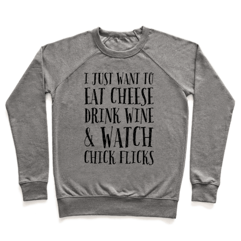 I Just Want To Eat Cheese Drink Wine & Watch Chick Flicks Pullover