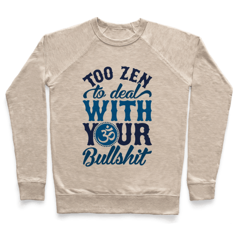 Too Zen To Deal With Your Bullshit Pullover