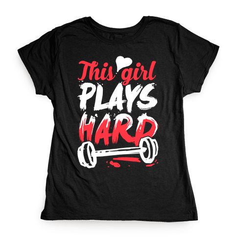 This Girl Plays Hard (Lifting) Womens T-Shirt