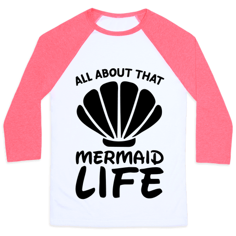 All About That Mermaid Life -CMYK Baseball Tee