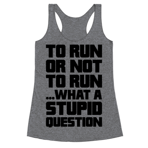 To Run Or Not To Run Racerback Tank Top