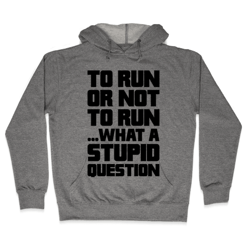 To Run Or Not To Run Hooded Sweatshirt