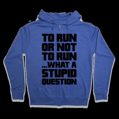 To Run Or Not To Run Zip Hoodie