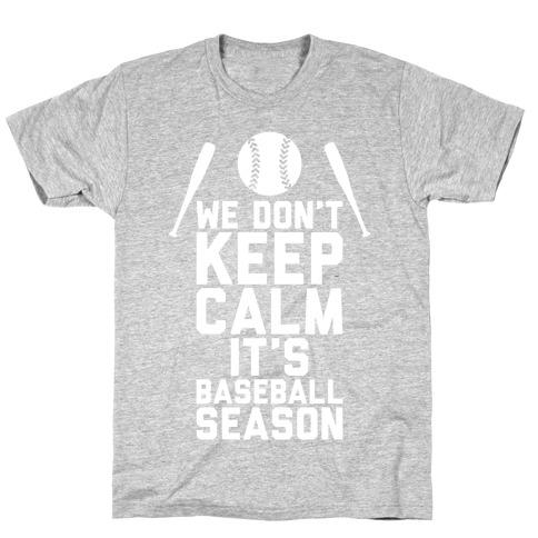 We Don't Keep Calm, It's Baseball Season T-Shirt