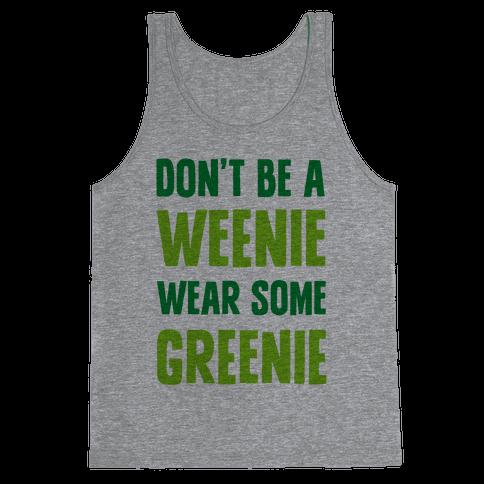 Don't Be A Weenie Wear Some Greenie Tank Top