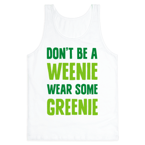 Don't Be A Weenie Wear Some Greenie Tank Top