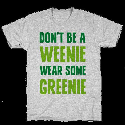 Don't Be A Weenie Wear Some Greenie Mens T-Shirt