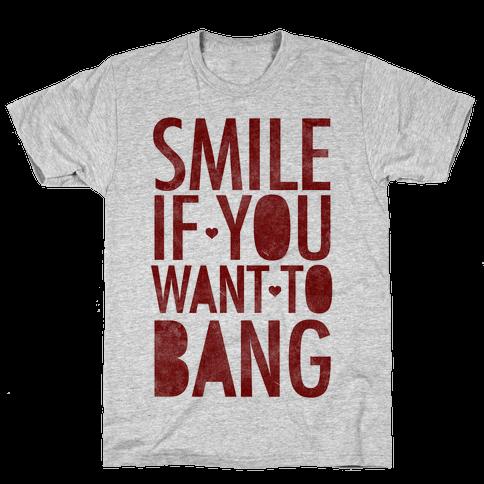 Smile If You Want To Bang Mens T-Shirt