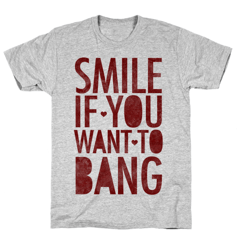 Smile If You Want To Bang Mens T-Shirt