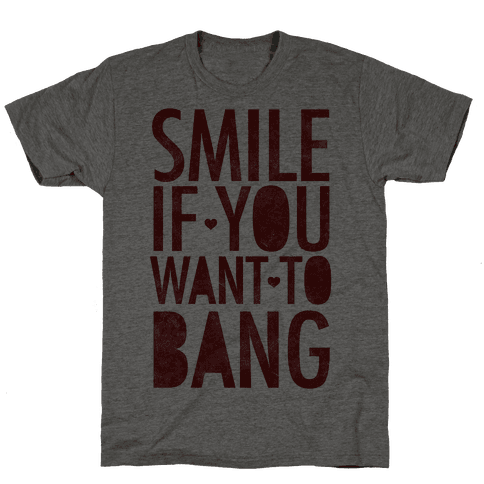 Smile If You Want To Bang
