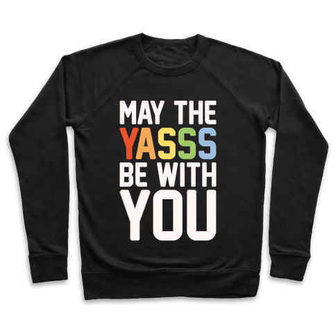 May The Yasss Be With You Parody Pullover