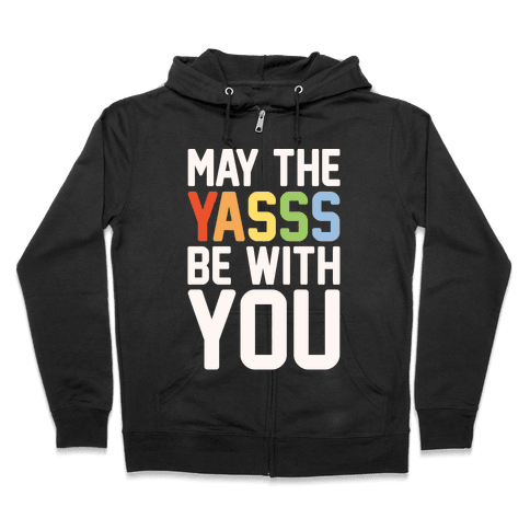 May The Yasss Be With You Parody Zip Hoodie