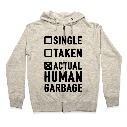 Single Taken Actual Human Garbage Zip Hoodie