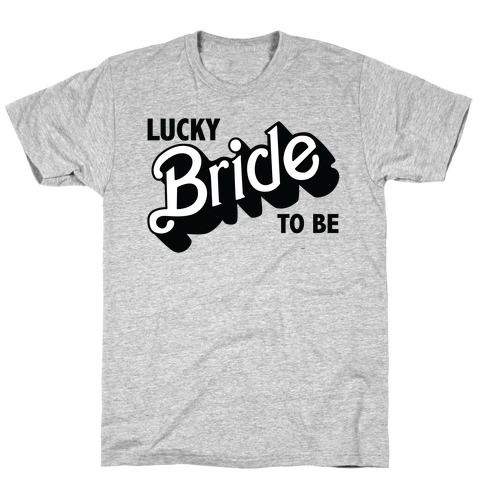 Lucky Bride to Be T-Shirt