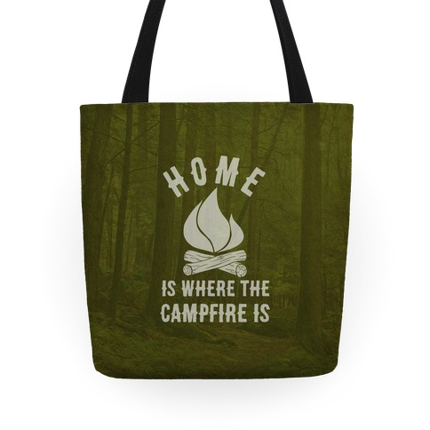 Home Is Where The Campfire Is Tote