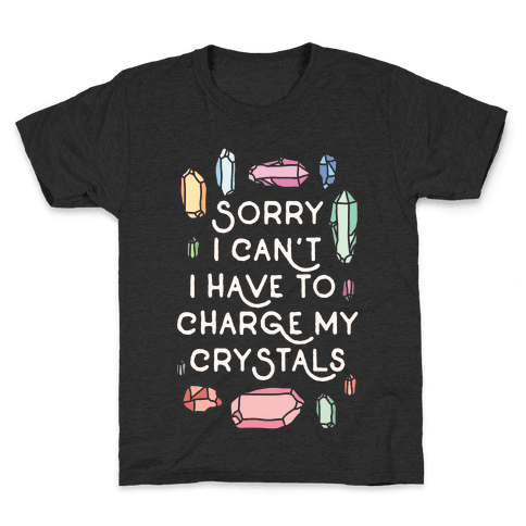 Sorry I Can't I Have To Charge My Crystals Kids T-Shirt