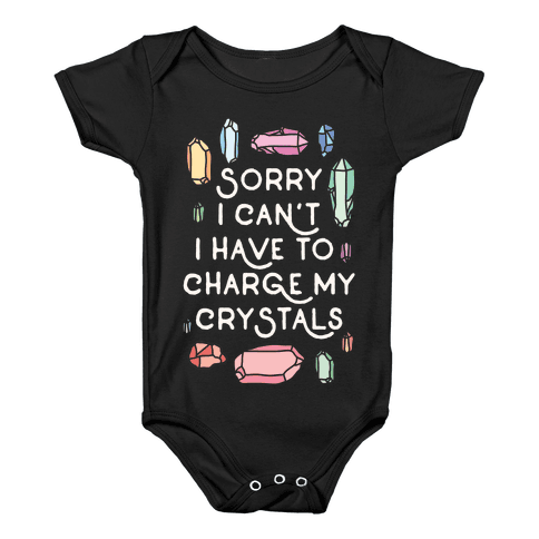 Sorry I Can't I Have To Charge My Crystals Baby Onesy