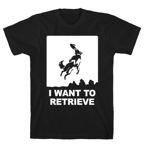 I Want To Retrieve Mens T-Shirt