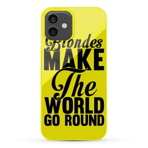 Blondes Make The World Go Round Phone Case