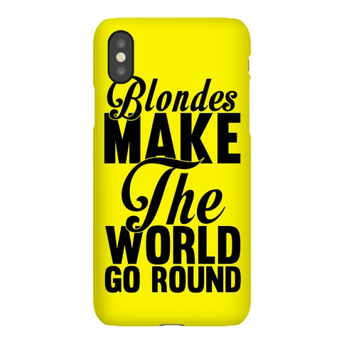 Blondes Make The World Go Round Phone Case