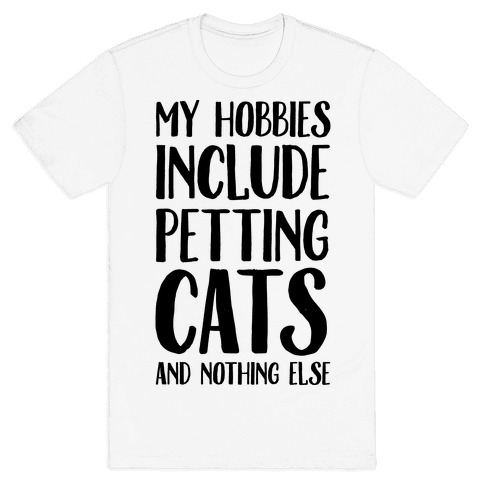My Hobbies Include Petting Cats And Nothing Else Mens T-Shirt