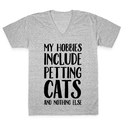 My Hobbies Include Petting Cats And Nothing Else V-Neck Tee Shirt