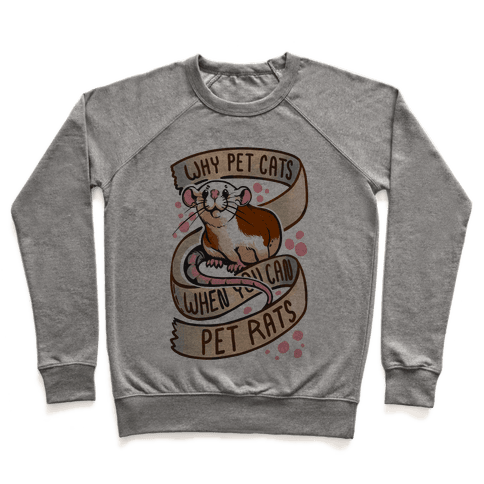 Why Pet Cats When You Can Pet Rats Pullover