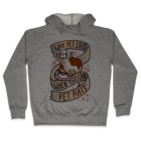 Why Pet Cats When You Can Pet Rats Hooded Sweatshirt