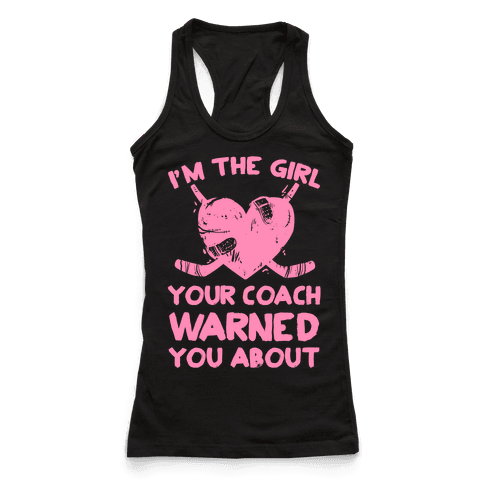 I'm The Girl Your Coach Warned You About Racerback Tank Top