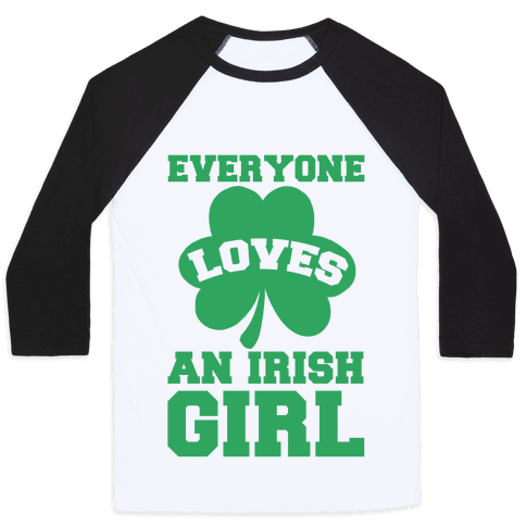 Everyone Loves An Irish Girl Baseball Tee