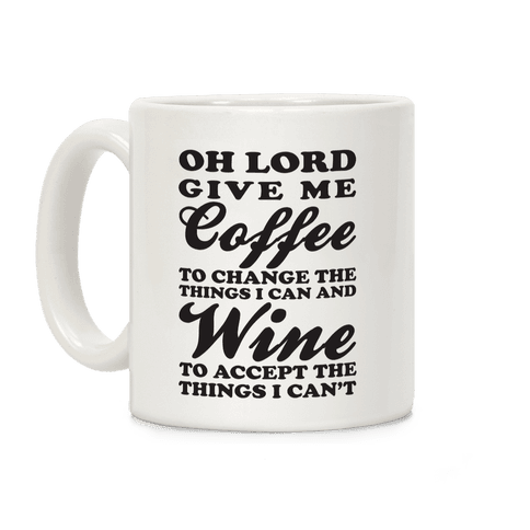 Oh Lord, Give Me Coffee To Change The Thigns I Can And Wine To Accept The Things I Can't Coffee Mug