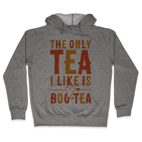 The Only Tea I Like Is Boo Tea Hooded Sweatshirt