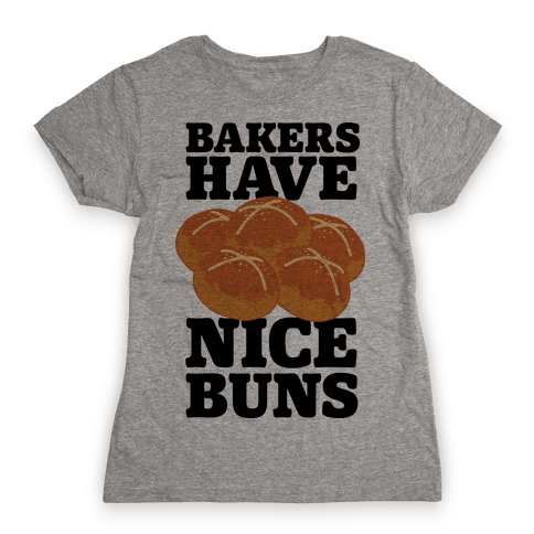 Bakers Have Nice Buns Womens T-Shirt