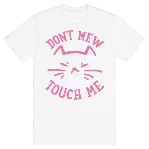 Don't Mew Touch Me Mens T-Shirt